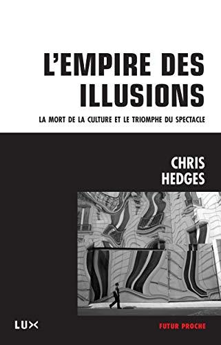 9782895961321: L'emprise de l'illusion : La mort de la culture et le triomphe du spectacle (Futur proche)