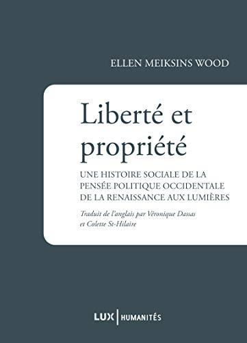 9782895961864: Liberté et propriété : Une histoire sociale de la pensée politique occidentale de la Renaissance aux Lumières