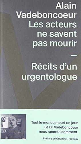 9782895961895: Les acteurs ne savent pas mourir: Récits d'un urgentologue (French Edition)