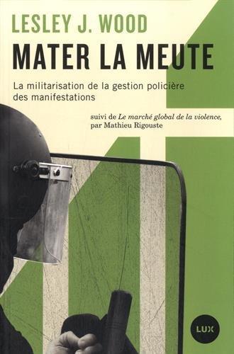9782895962045: Mater la meute : La militarisation de la gestion polici�re des manifestations suivi de Le march� global de la violence