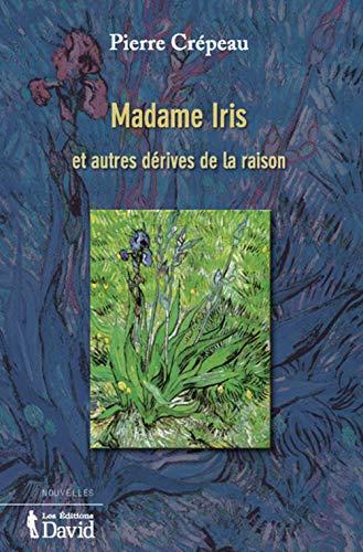 Madame Iris et autres d?rives de la raison: n/a