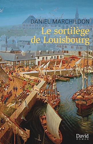 SORTILÈGE DE LOUISBOURG (LE): MARCHILDON DANIEL