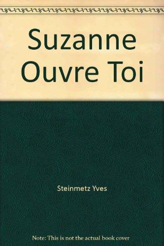 SUZANNE, OUVRE-TOI: STEINMETZ, YVES