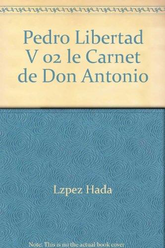 Pedro Libertad V 02 le Carnet de Don Antonio: Lzpez Hada