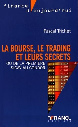 9782896034833: La bourse, le trading et leurs secrets : Ou de la premi�re SICAV au Condor