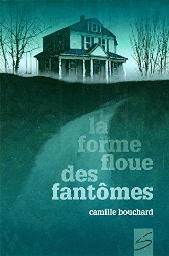 La forme floue des fantômes: Bouchard, Camille