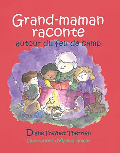 Grand-maman raconte autour du feu de camp: Freynet Therrien, Diane