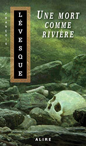 Une mort comme rivière - Nº 145: Lévesque, François