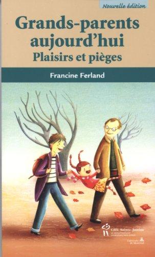 GRANDS PARENTS AUJOURD HUI PLAISIRS ET P: FERLAND 2E ED 2012