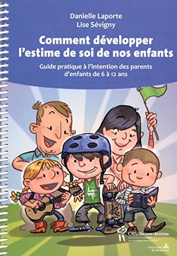 9782896197378: Comment développer l'estime de soi de nos enfants : Guide pratique à l'intention des parents d'enfants de 6 à 12 ans
