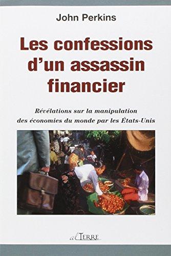 9782896260010: Les confessions d'un assassin financier : Révélations sur la manipulation des économies du monde par les Etats-Unis
