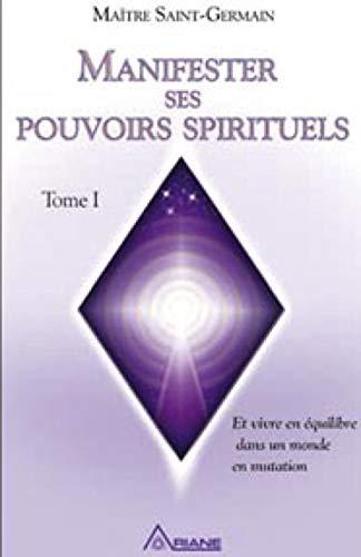 MANIFESTER SES POUVOIRS SPIRITUELS T.01: LESSARD PIERRE
