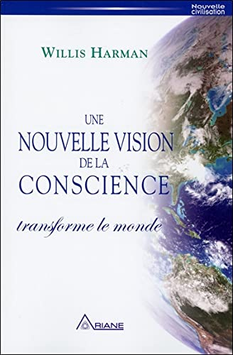 9782896261727: Une nouvelle vision de la conscience transforme le monde