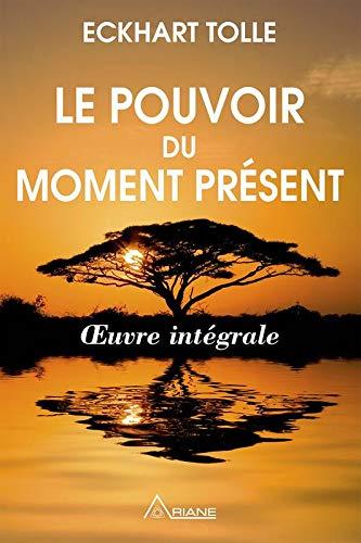 9782896263028: Le pouvoir du moment présent - Oeuvre intégrale - Guide d'éveil spirituel (French Edition)