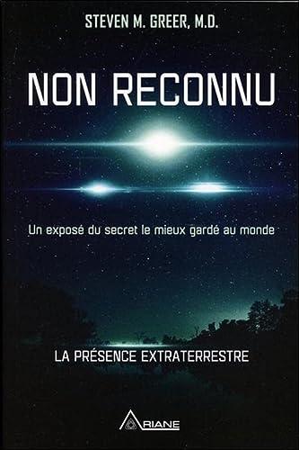 9782896264278: Non reconnu - Un exposé du secret le mieux gardé au monde - La présence extraterrestre