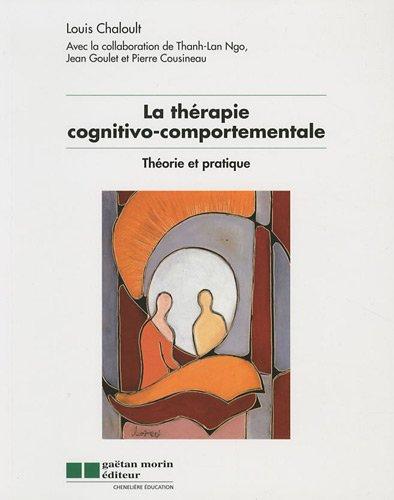 La thérapie cognitivo-comportementale - Théorie et pratique: Thanh-Lan Ngo; Louis