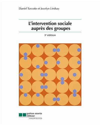 L' intervention sociale aupres des groupes (3e edition): Daniel Turcotte