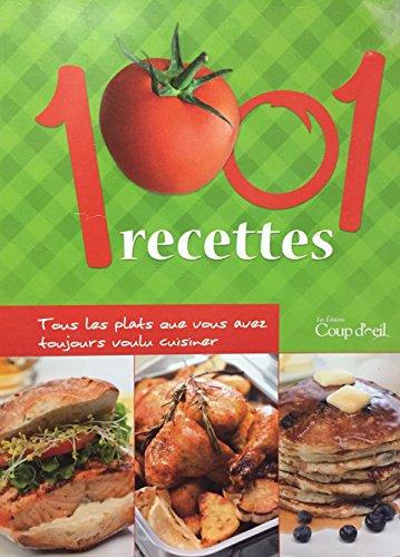 1001 Recettes Tous Les Plats Que Vous Avez Toujours Voulu Cuisiner: Catherine Girard-Audet