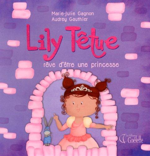 Lily T?tue - Tome 4: - Lily T?tue r?ve d'?tre une princesse: n/a