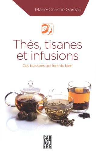 Th?s, tisanes et infusions: Gareau, Marie-Christie