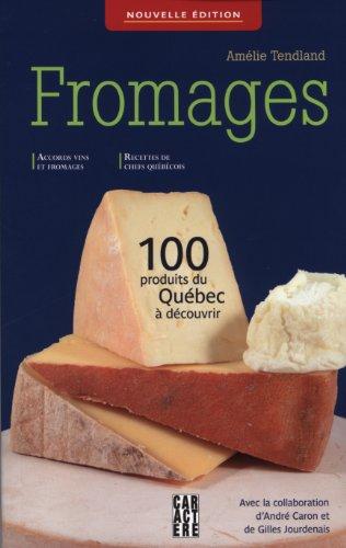 Fromages,100 produits du Qu?bec ? d?couvrir: Tendland, Am?lie