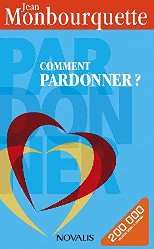 Comment pardonner?: Jean Monbourquette