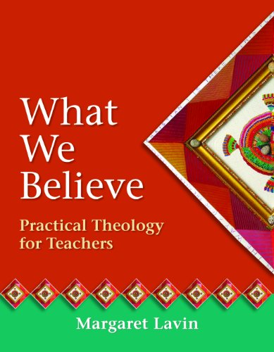 What We Believe: Practical Theology for Teachers: Margaret Lavin