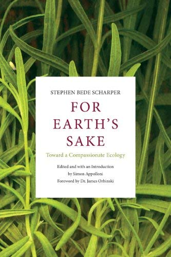 For Earth's Sake: Toward a Compassionate Ecology: Stephen Bede Scharper; Simon Appolloni