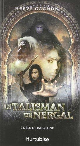 9782896470723: Le Talisman de Nergal T 01. L'Élu de Babylone