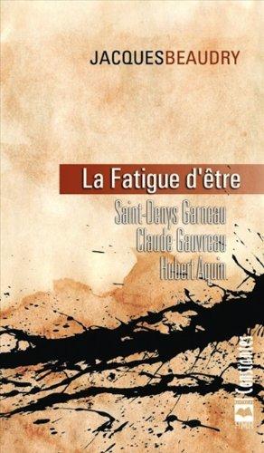 La Fatigue d Etre Garneau Gauvreau et: Beaudry Jacques
