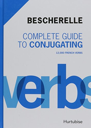 Bescherelle Complete Guide to Conjugating 12000 French: Bescherelle