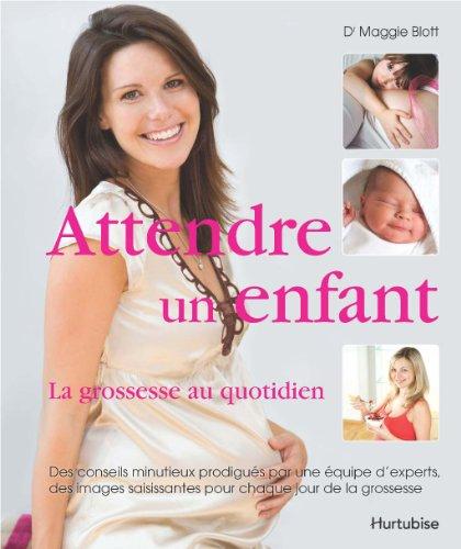 Attendre un enfant : La grossesse au: Blott Maggie