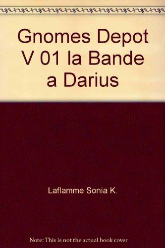 gnomes depot v 01 la bande a darius: Laflamme, Sonia K.