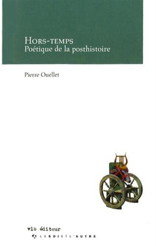 HORS-TEMPS: POETIQUE DE LA POSTHISTOIRE: Pierre Ouellet