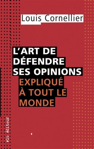 L'art de défendre ses opinions expliqué à tout le monde: Cornellier, ...