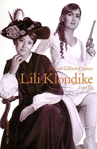 Lili Klondike, Tome 3 (French Edition): Mylène Gilbert-Dumas