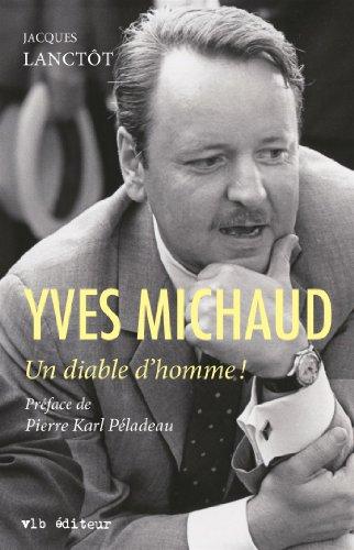 Yves Michaud : un Diable d'Homme!: Lanctot Jacques