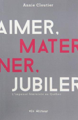 Aimer, Materner, Jubiler : l'Impense Feministe au Quebec: n/a