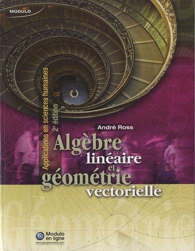 Algèbre linéaire et géométrie vectorielle : Applications: André Ross; Céline