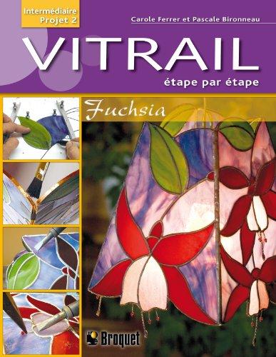 Vitrail Etape Par Etape.Intermediaire Projet 2. Fuchsia: Carole FERRER et Pascale BIRONNEAU