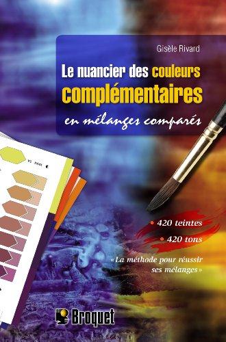 9782896541881: Le nuancier des couleurs compl�mentaires en m�langes compar�s