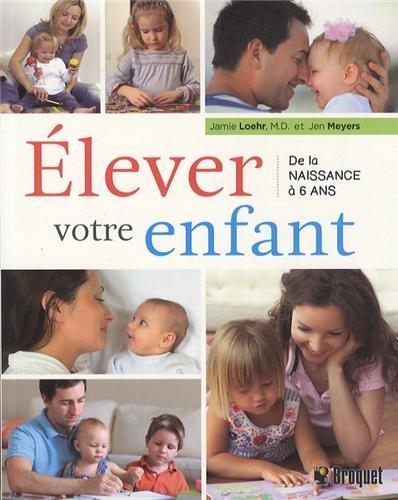 9782896543526: Elever votre enfant de la naissance à 6 ans : Une chronologie parentale indiquant ce que vous pouvez faire à chaque âge et phase du développement de votre enfant