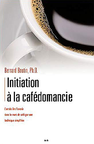 INITIATION A LA CAFEDOMANCIE: BOUTIN BERNARD
