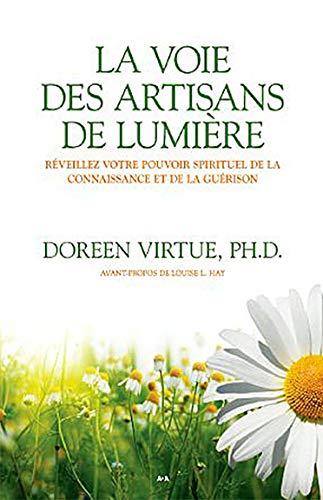 9782896671489: La voie des artisans de lumière - Réveillez votre pouvoir spirituel de la connaissance et de la guérison