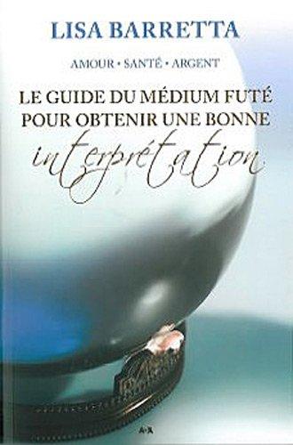 9782896672899: Le guide du médium futé pour obtenir une bonne interprétation (French Edition)