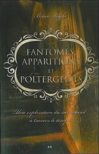 FANTOMES APPARITIONS ET POLTERGEISTS: RIGHI BRIAN