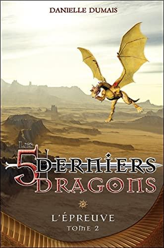 9782896674114: Les cinq derniers dragons - 2: L'épreuve (French Edition)