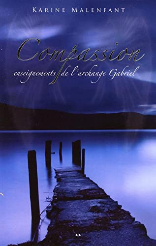 COMPASSION ENSEIGNEMENTS ARCHANGE GABRIE: MALENFANT KARINE