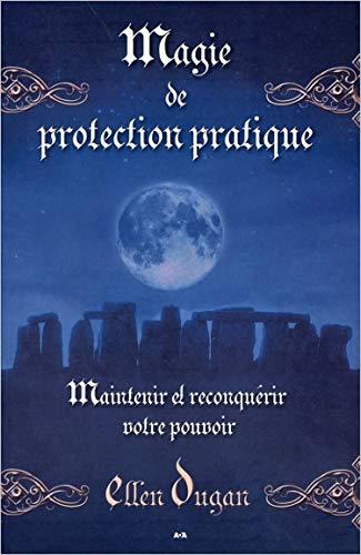 MAGIE DE PROTECTION PRATIQUE: DUGAN ELLEN