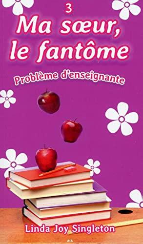 MA SOEUR LE FANTOME T3 - PROBLEME D ENSE: SINGLETON LINDA JOY